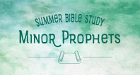 Summer Bible Study: Minor Prophets