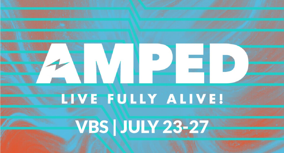 Vacation Bible School: AMPED - Live Fully Alive!