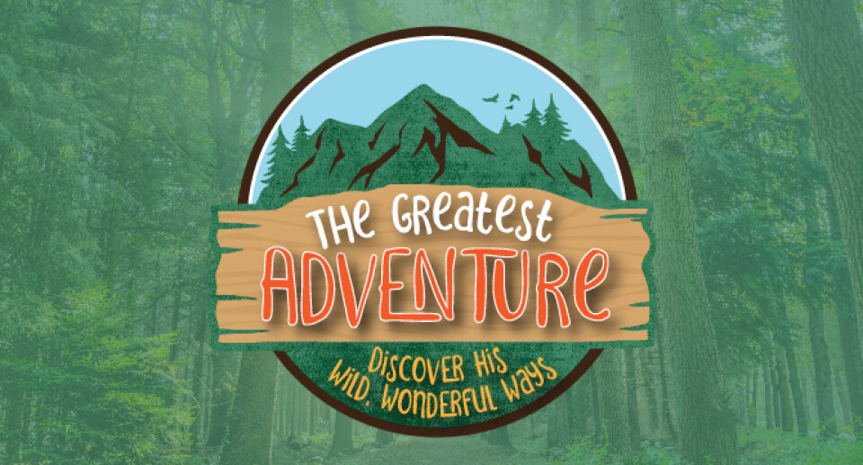 Vacation Bible School - The Greatest Adventure: Discover His Wild, Wonderful Ways!