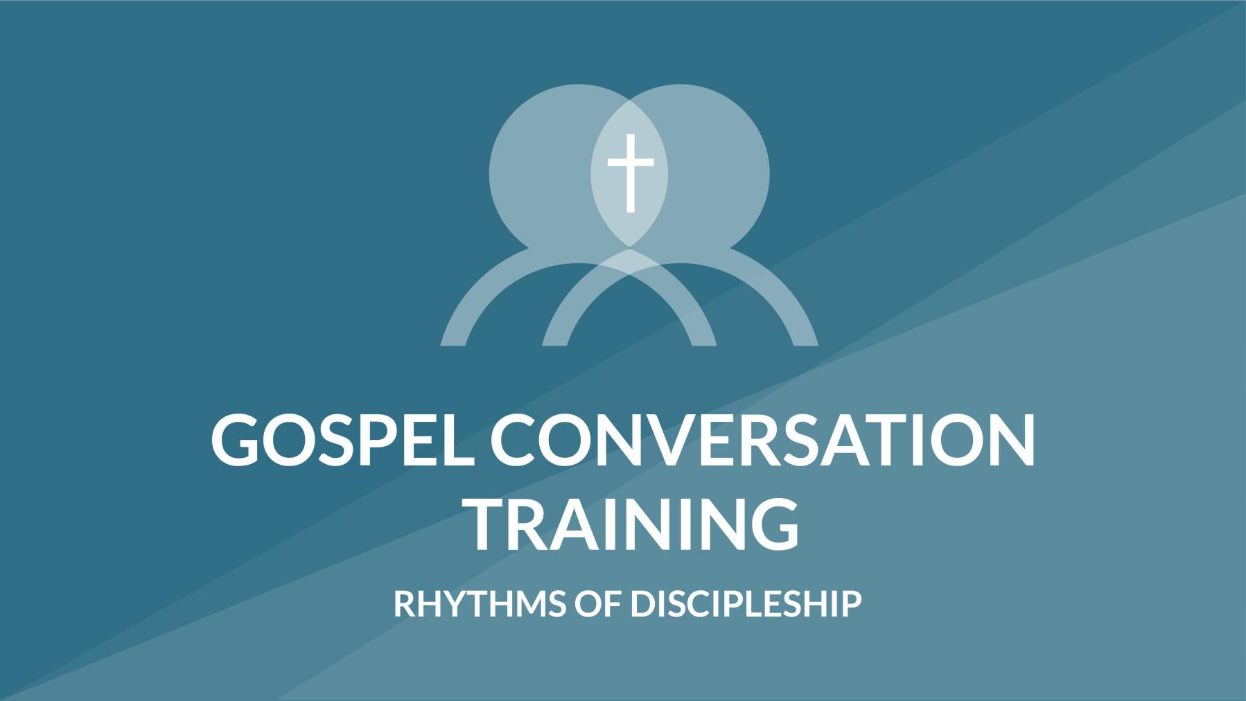 Gospel Conversation Training: Rhythms of Discipleship
